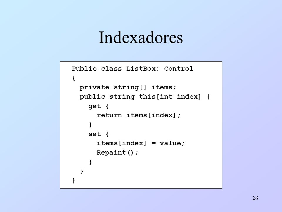 Indexadores Public class ListBox: Control { private string[] items;